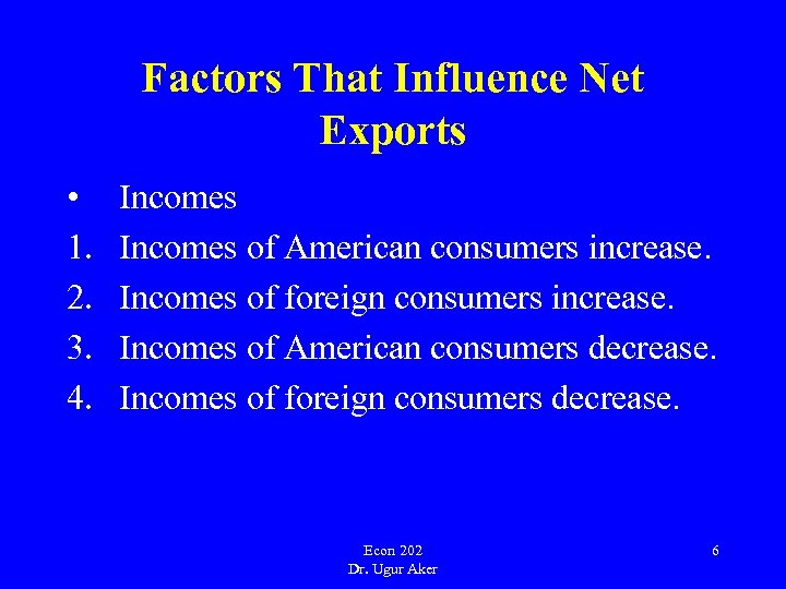 Factors That Influence Net Exports • 1. 2. 3. 4. Incomes of American consumers