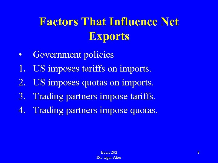 Factors That Influence Net Exports • 1. 2. 3. 4. Government policies US imposes