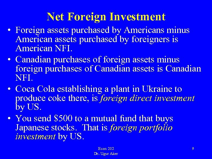 Net Foreign Investment • Foreign assets purchased by Americans minus American assets purchased by