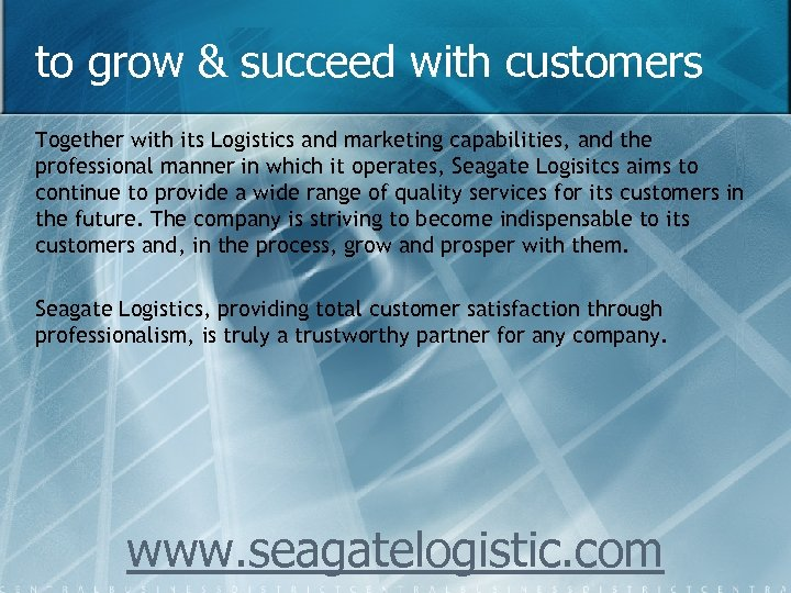 to grow & succeed with customers Together with its Logistics and marketing capabilities, and
