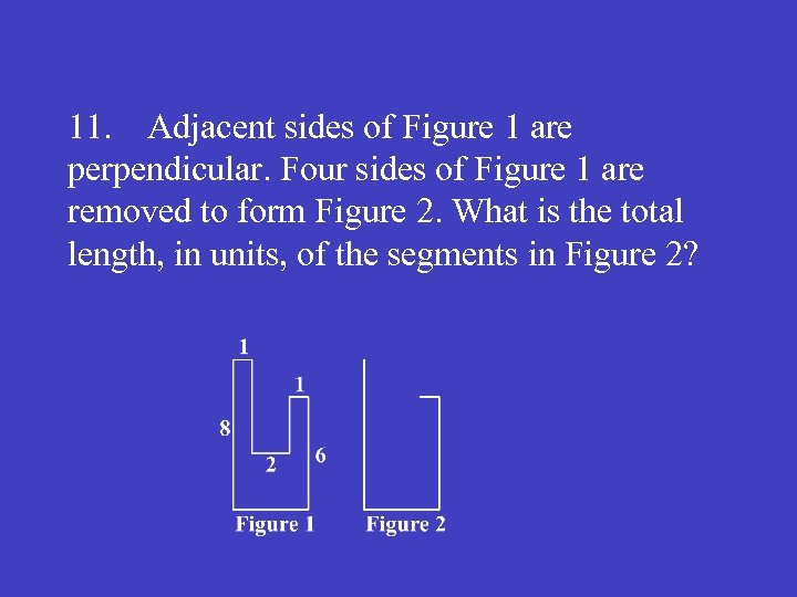 11. Adjacent sides of Figure 1 are perpendicular. Four sides of Figure 1 are