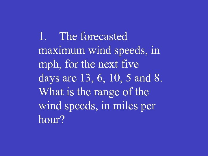 1. The forecasted maximum wind speeds, in mph, for the next five days are