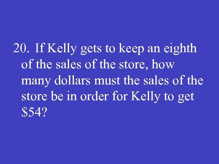 20. If Kelly gets to keep an eighth of the sales of the store,