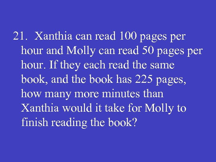 21. Xanthia can read 100 pages per hour and Molly can read 50 pages