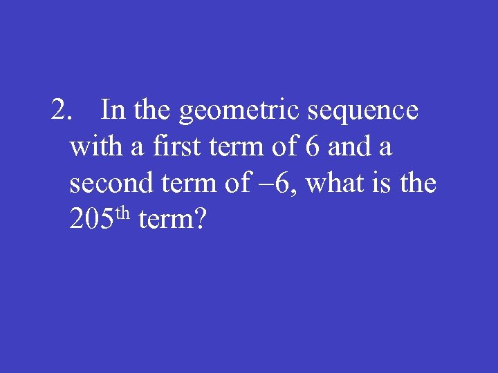 2. In the geometric sequence with a first term of 6 and a second