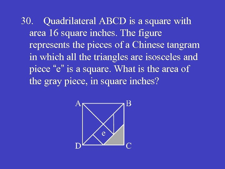 30. Quadrilateral ABCD is a square with area 16 square inches. The figure represents