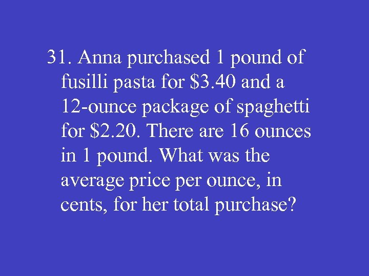 31. Anna purchased 1 pound of fusilli pasta for $3. 40 and a 12