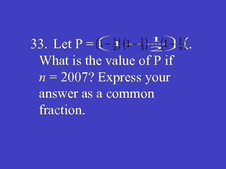 33. Let P = What is the value of P if n = 2007?