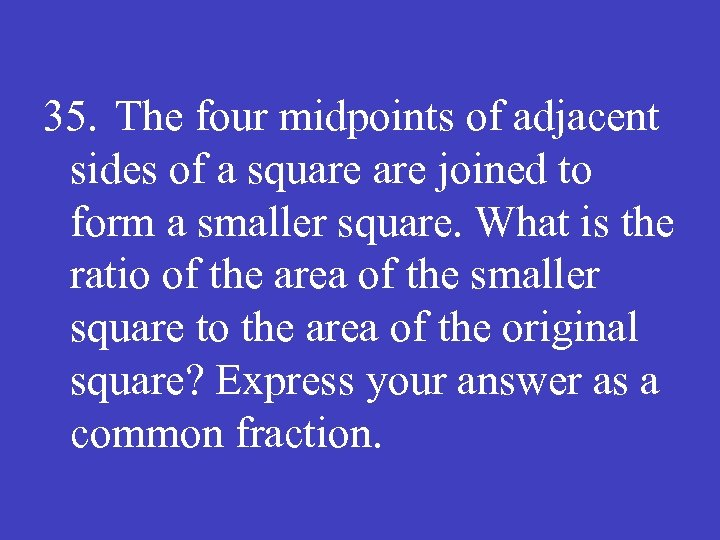 35. The four midpoints of adjacent sides of a square joined to form a