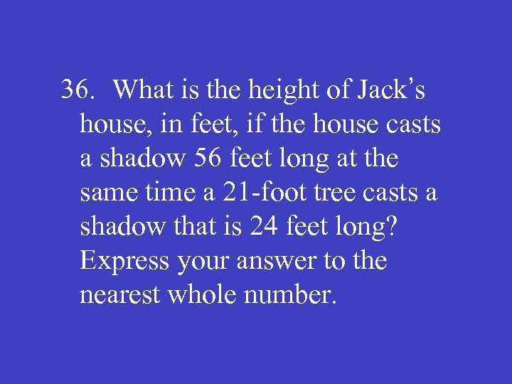 36. What is the height of Jack's house, in feet, if the house casts
