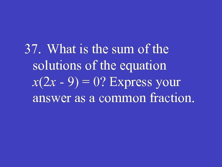 37. What is the sum of the solutions of the equation x(2 x -