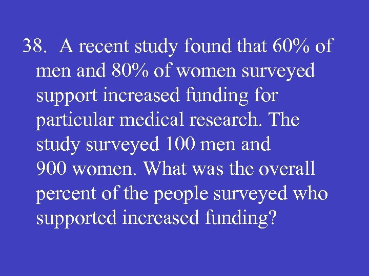38. A recent study found that 60% of men and 80% of women surveyed