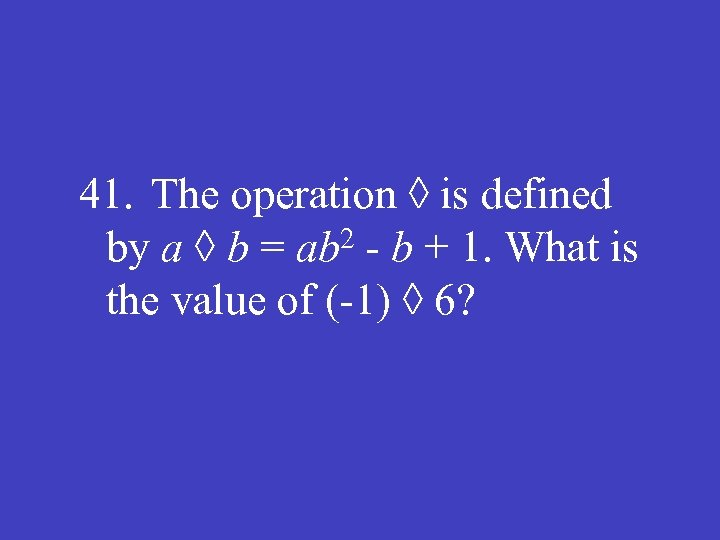 41. The operation ◊ is defined 2 - b + 1. What is by