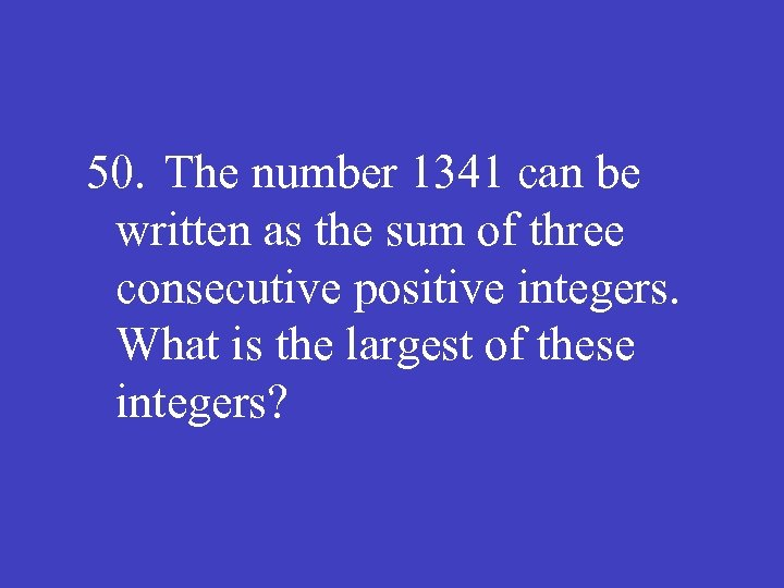 50. The number 1341 can be written as the sum of three consecutive positive