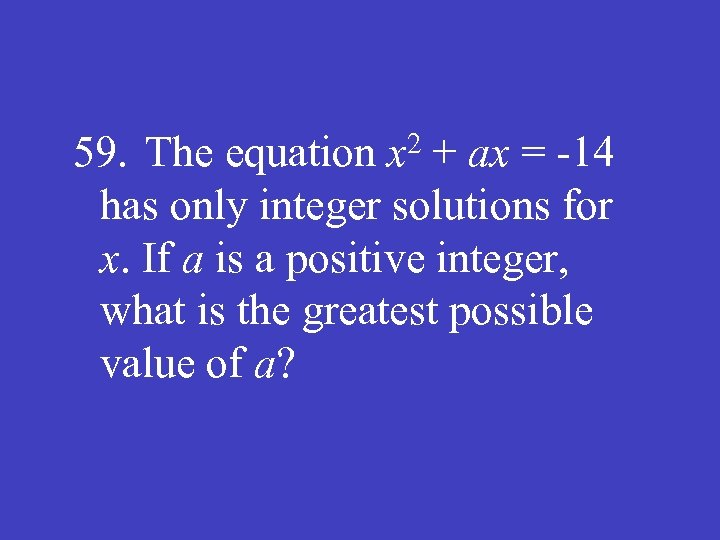 59. The equation x 2 + ax = -14 has only integer solutions for