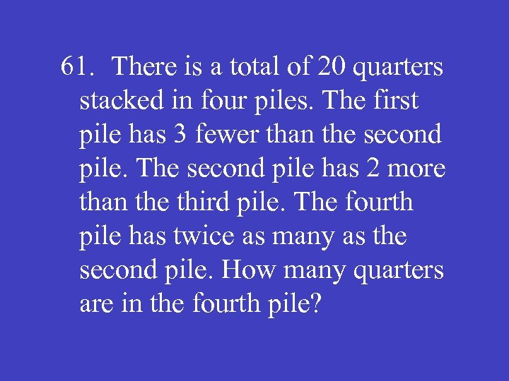 61. There is a total of 20 quarters stacked in four piles. The first