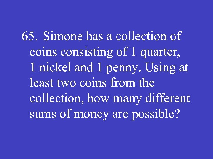 65. Simone has a collection of coins consisting of 1 quarter, 1 nickel and