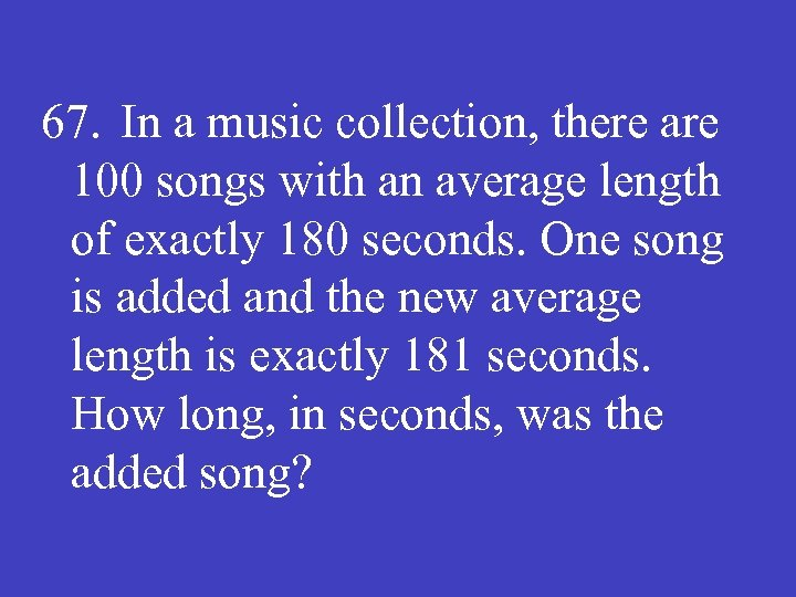 67. In a music collection, there are 100 songs with an average length of