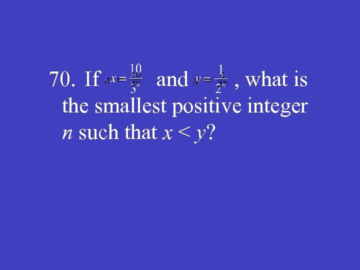 70. If and , what is the smallest positive integer n such that x