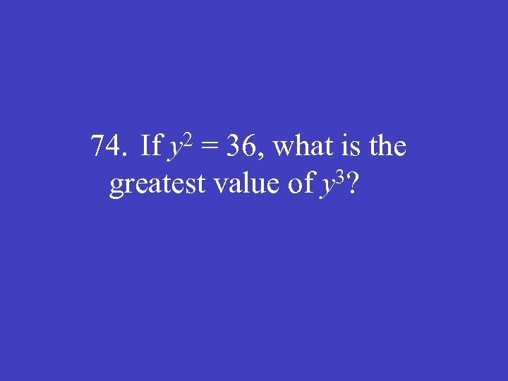 2 y 74. If = 36, what is the 3? greatest value of y