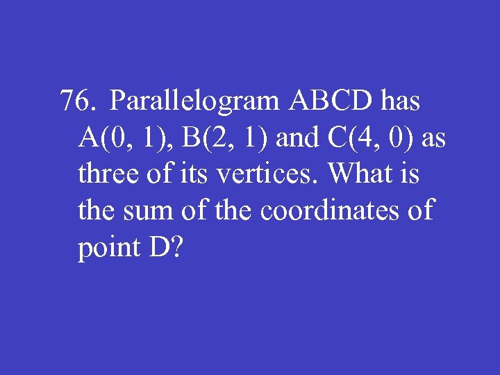 76. Parallelogram ABCD has A(0, 1), B(2, 1) and C(4, 0) as three of