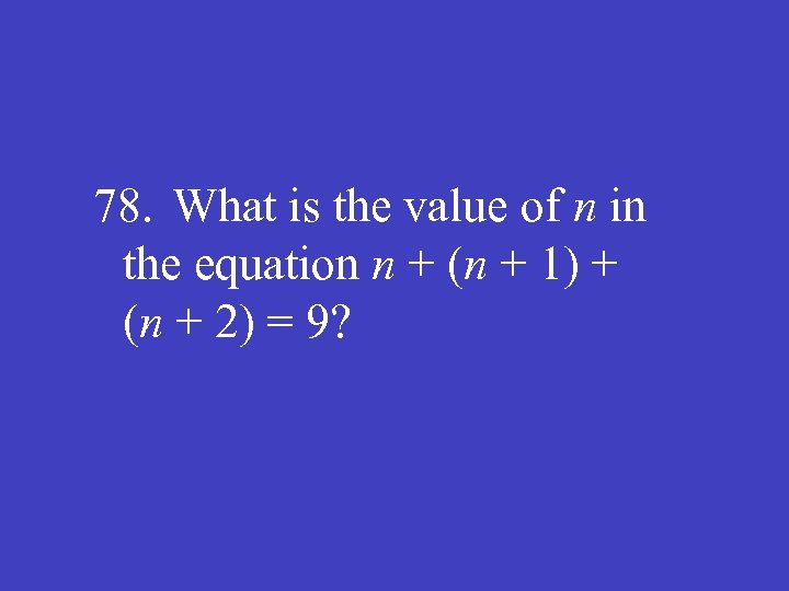 78. What is the value of n in the equation n + (n +
