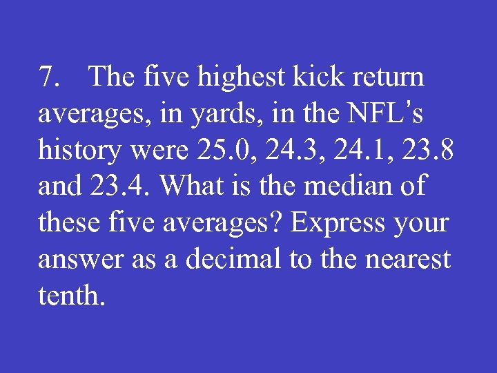 7. The five highest kick return averages, in yards, in the NFL's history were