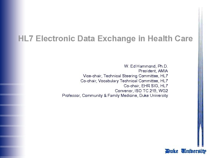 HL 7 Electronic Data Exchange in Health Care W. Ed Hammond, Ph. D. President,