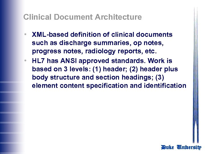 Clinical Document Architecture • XML-based definition of clinical documents such as discharge summaries, op