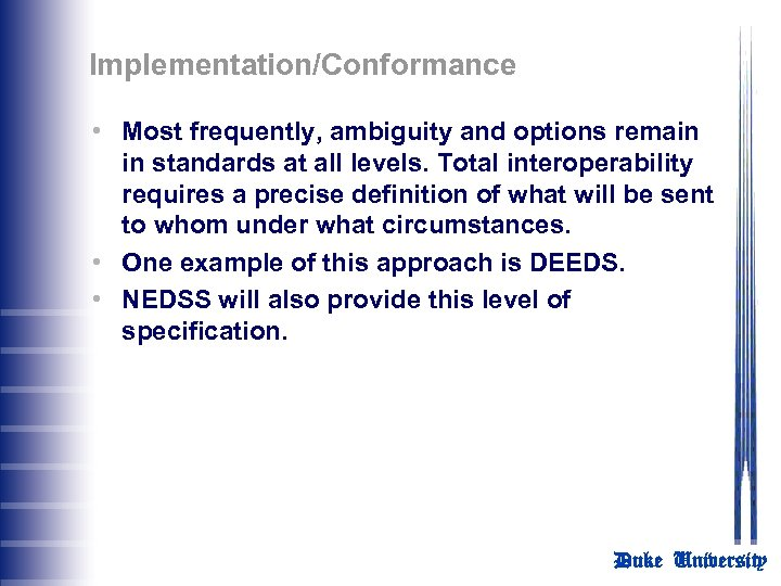 Implementation/Conformance • Most frequently, ambiguity and options remain in standards at all levels. Total