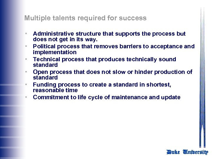 Multiple talents required for success • Administrative structure that supports the process but does