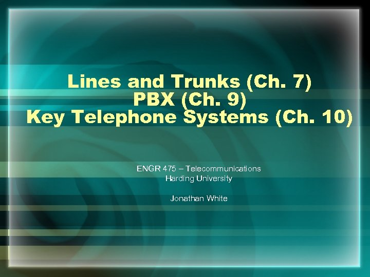 Lines and Trunks (Ch. 7) PBX (Ch. 9) Key Telephone Systems (Ch. 10) ENGR