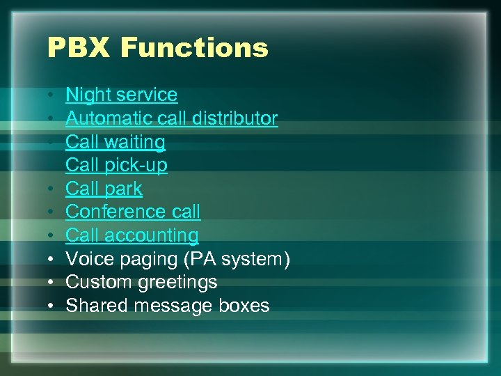 PBX Functions • • • Night service Automatic call distributor Call waiting Call pick-up