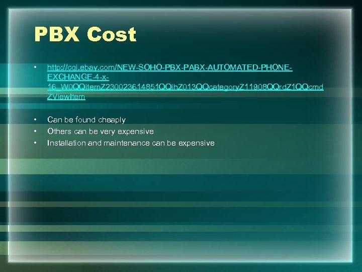 PBX Cost • http: //cgi. ebay. com/NEW-SOHO-PBX-PABX-AUTOMATED-PHONEEXCHANGE-4 -x 16_W 0 QQitem. Z 230023614851 QQih.