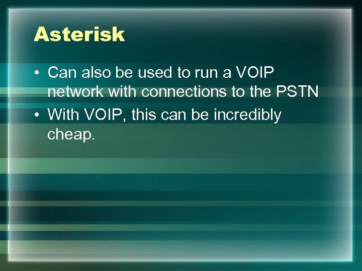 Asterisk • Can also be used to run a VOIP network with connections to