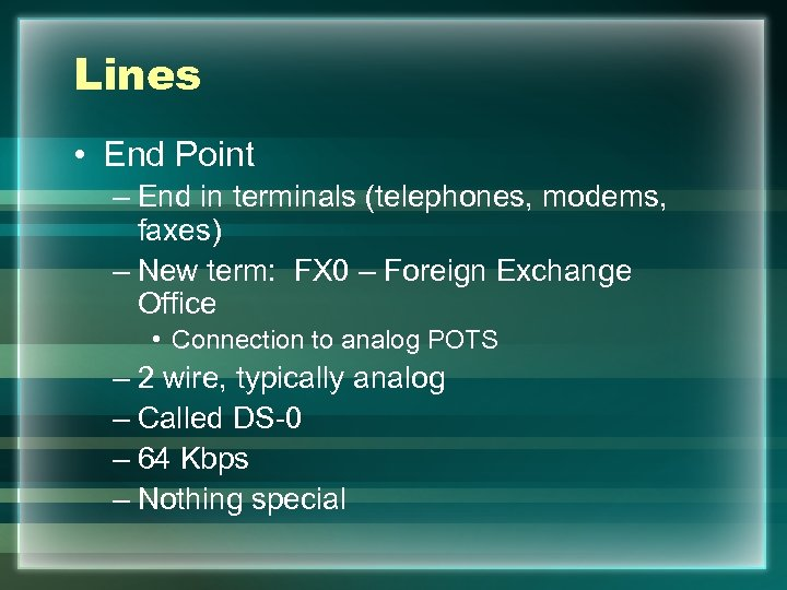 Lines • End Point – End in terminals (telephones, modems, faxes) – New term: