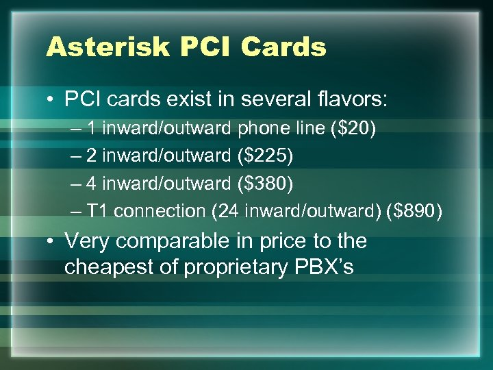 Asterisk PCI Cards • PCI cards exist in several flavors: – 1 inward/outward phone
