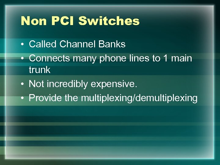 Non PCI Switches • Called Channel Banks • Connects many phone lines to 1