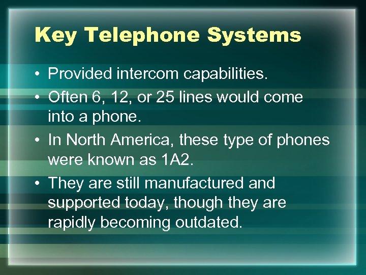 Key Telephone Systems • Provided intercom capabilities. • Often 6, 12, or 25 lines