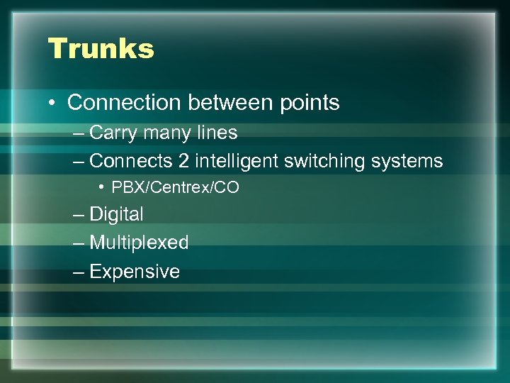 Trunks • Connection between points – Carry many lines – Connects 2 intelligent switching