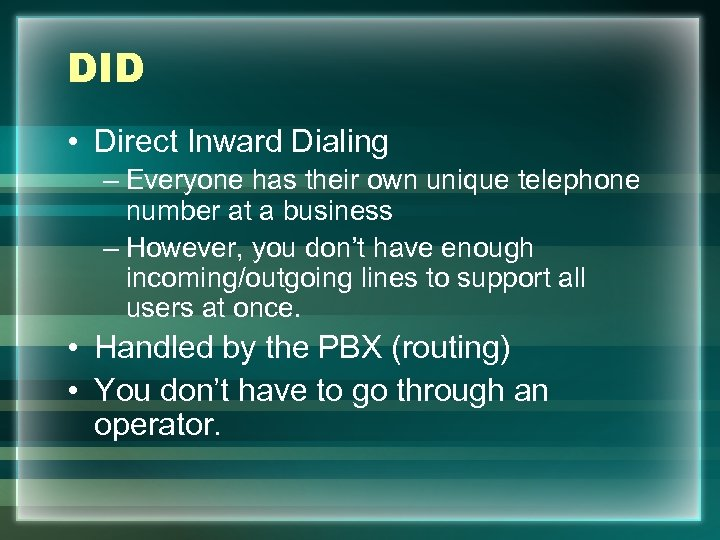 DID • Direct Inward Dialing – Everyone has their own unique telephone number at