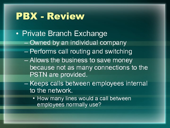 PBX - Review • Private Branch Exchange – Owned by an individual company –