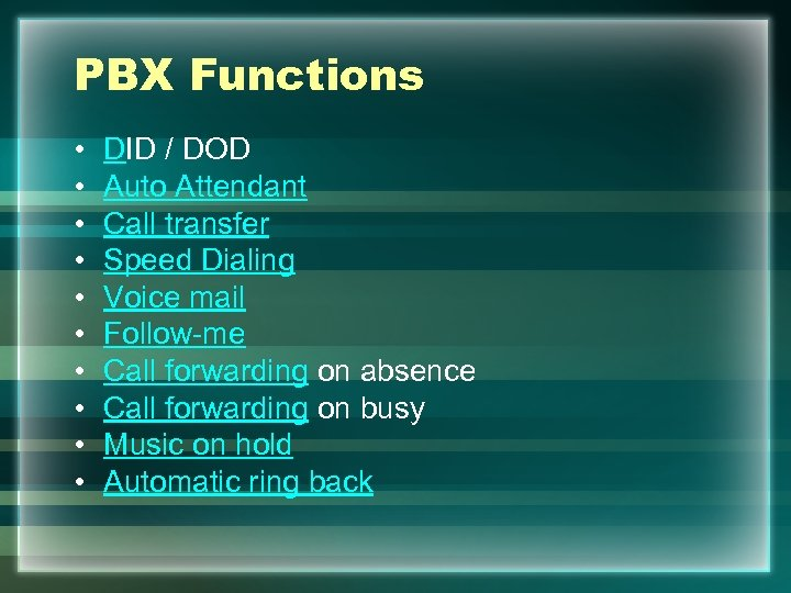 PBX Functions • • • DID / DOD Auto Attendant Call transfer Speed Dialing