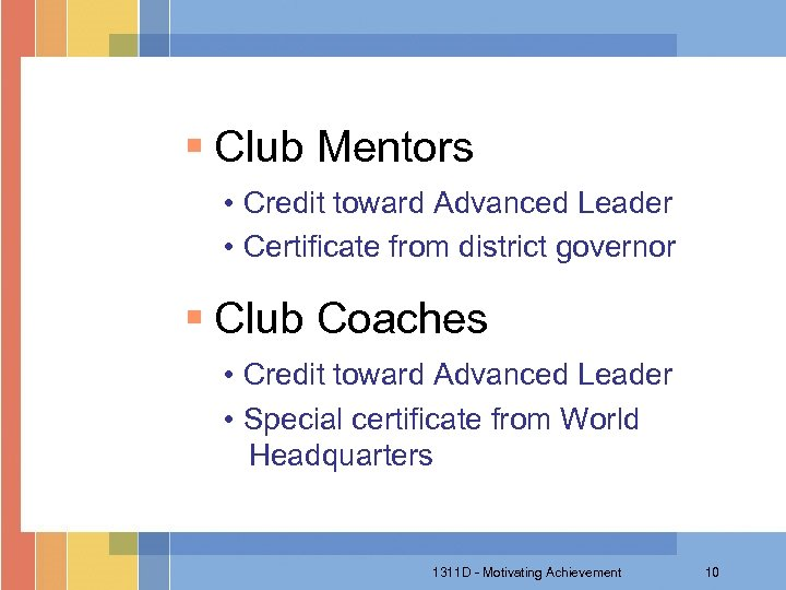 § Club Mentors • Credit toward Advanced Leader • Certificate from district governor §