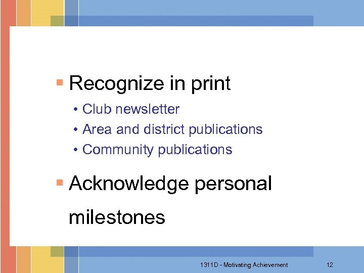 § Recognize in print • Club newsletter • Area and district publications • Community