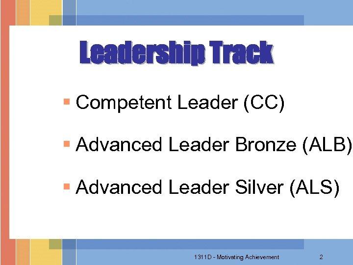 Leadership Track § Competent Leader (CC) § Advanced Leader Bronze (ALB) § Advanced Leader