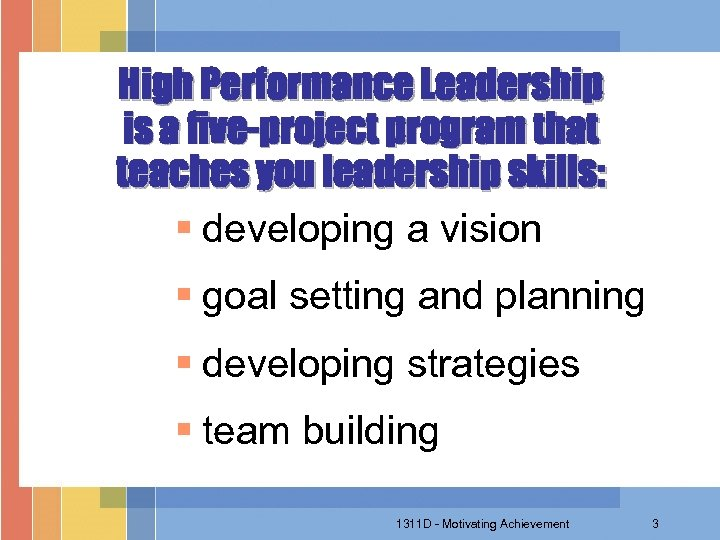 High Performance Leadership is a five-project program that teaches you leadership skills: § developing
