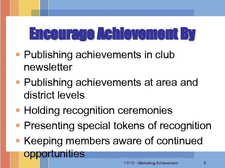 Encourage Achievement By § Publishing achievements in club newsletter § Publishing achievements at area
