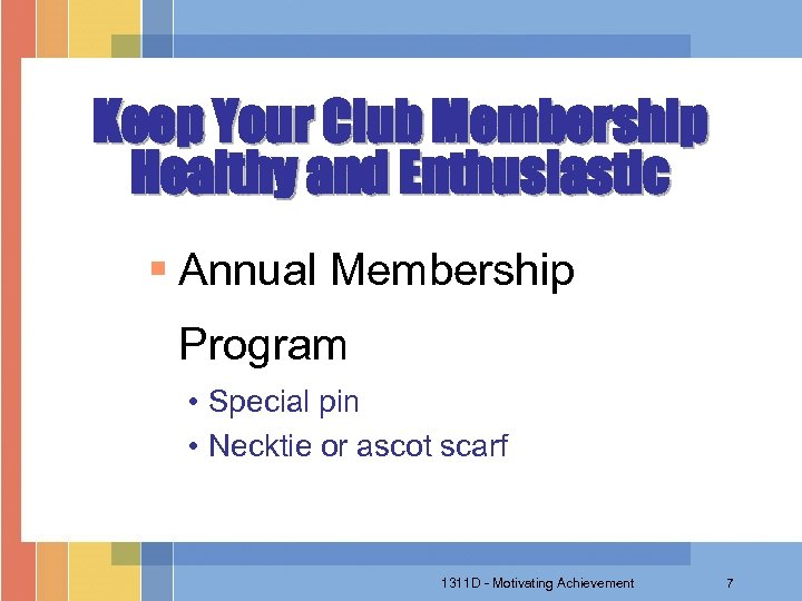 Keep Your Club Membership Healthy and Enthusiastic § Annual Membership Program • Special pin