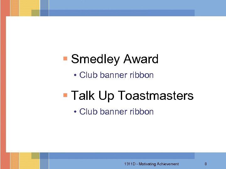 § Smedley Award • Club banner ribbon § Talk Up Toastmasters • Club banner